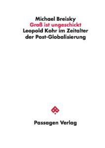 Groß ist ungeschickt   –  Leopold Kohr im Zeitalter der Post-Globalisierung
